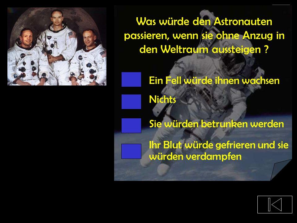 Was würde den Astronauten passieren, wenn sie ohne Anzug in den Weltraum aussteigen