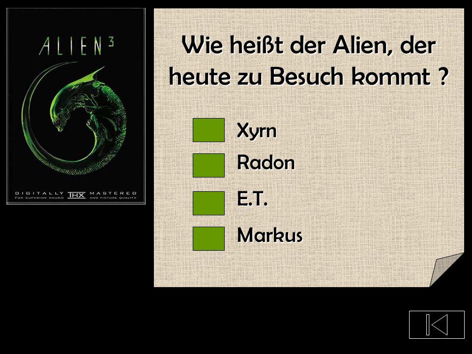 Wie heißt der Alien, der heute zu Besuch kommt