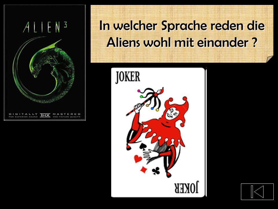 In welcher Sprache reden die Aliens wohl mit einander