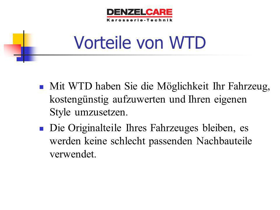 Vorteile von WTD Mit WTD haben Sie die Möglichkeit Ihr Fahrzeug, kostengünstig aufzuwerten und Ihren eigenen Style umzusetzen.