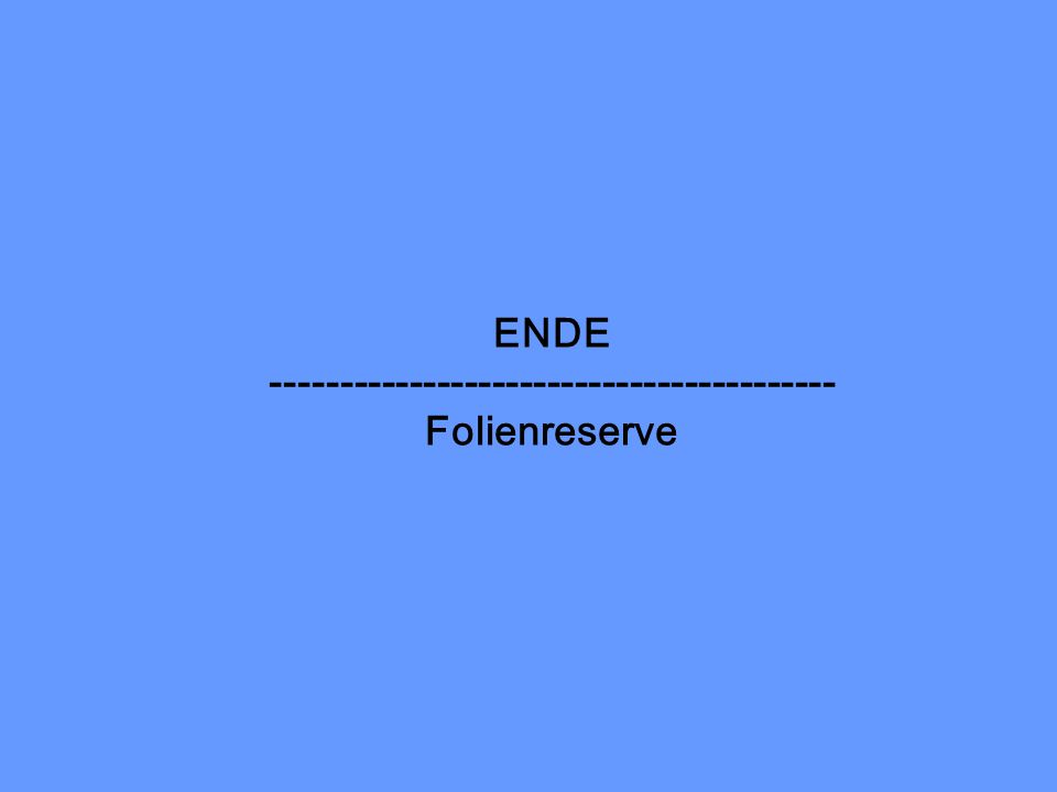 ENDE ----------------------------------------- Folienreserve