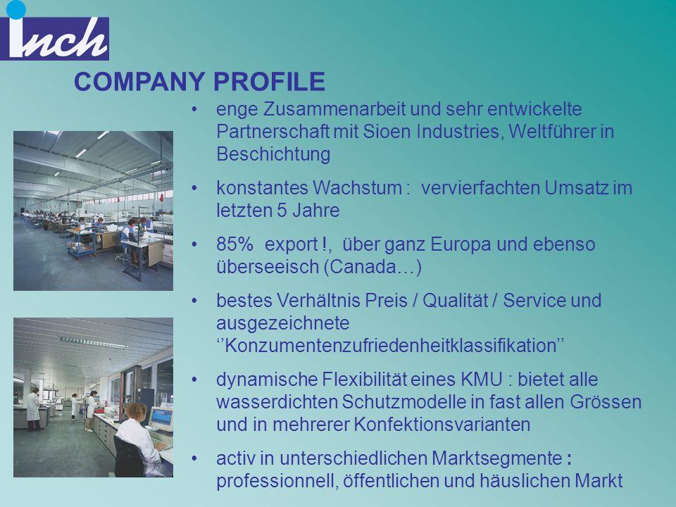 COMPANY PROFILE enge Zusammenarbeit und sehr entwickelte Partnerschaft mit Sioen Industries, Weltführer in Beschichtung.