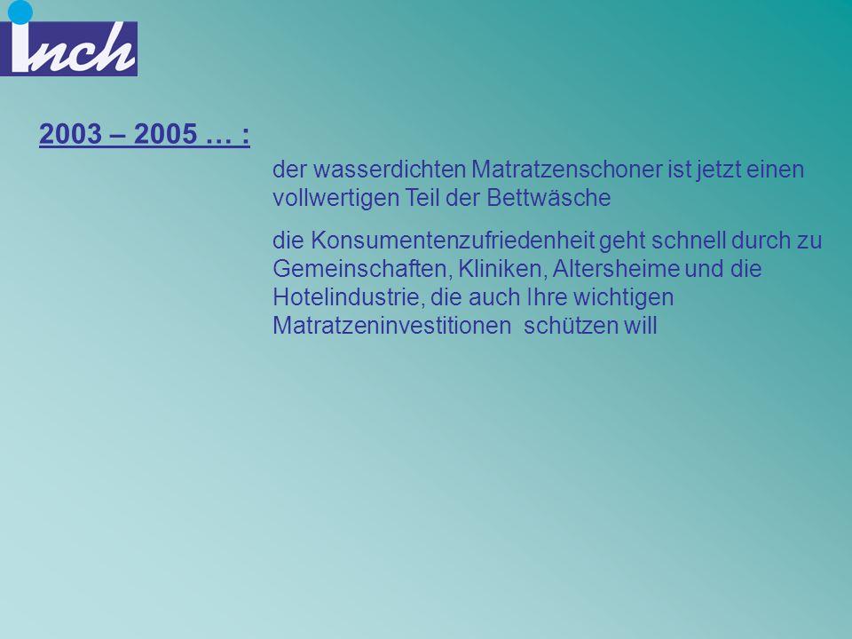 2003 – 2005 … :der wasserdichten Matratzenschoner ist jetzt einen vollwertigen Teil der Bettwäsche.