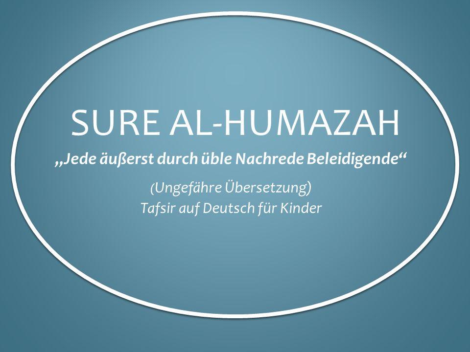 """Sure AL-Humazah """"Jede äußerst durch üble Nachrede Beleidigende"""