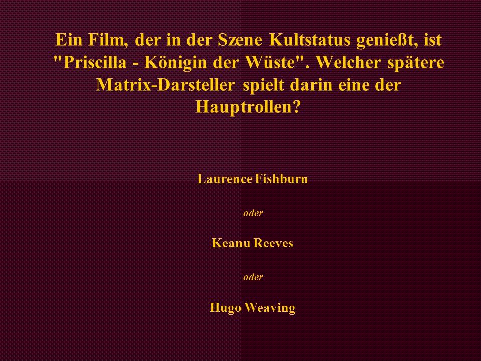 Laurence Fishburn oder Keanu Reeves oder Hugo Weaving