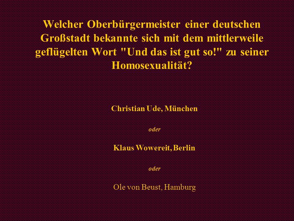 Welcher Oberbürgermeister einer deutschen Großstadt bekannte sich mit dem mittlerweile geflügelten Wort Und das ist gut so! zu seiner Homosexualität