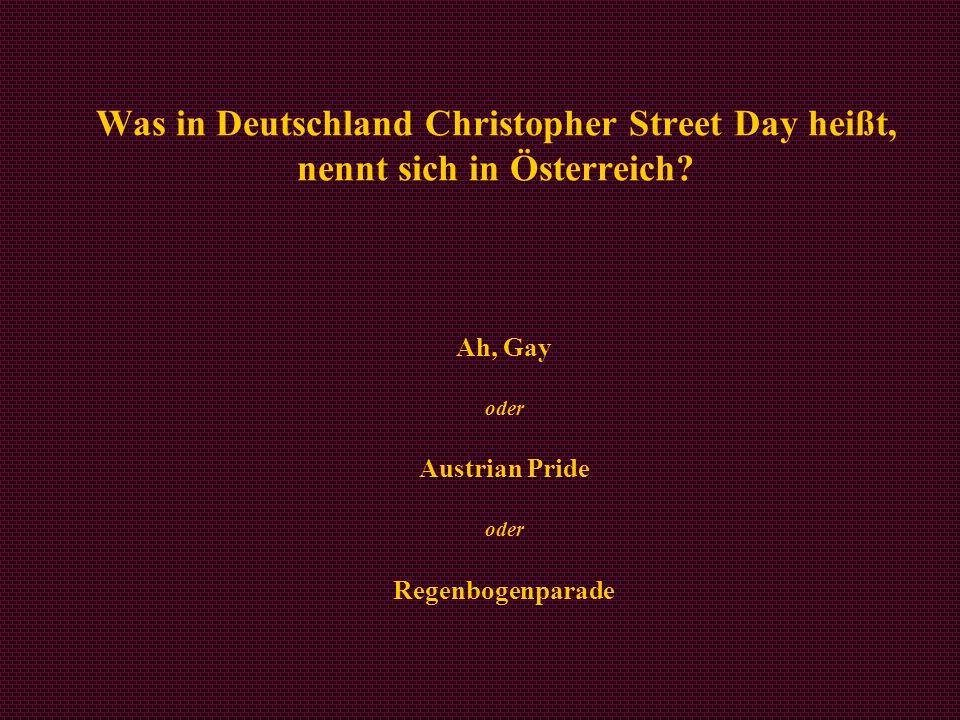Ah, Gay oder Austrian Pride oder Regenbogenparade