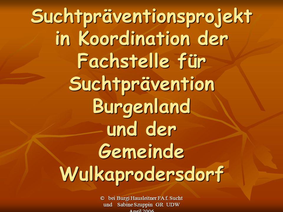 Suchtpräventionsprojekt in Koordination der Fachstelle für Suchtprävention Burgenland und der Gemeinde Wulkaprodersdorf