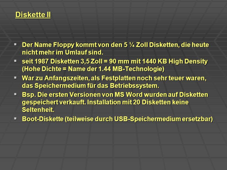 Diskette II Der Name Floppy kommt von den 5 ¼ Zoll Disketten, die heute nicht mehr im Umlauf sind.