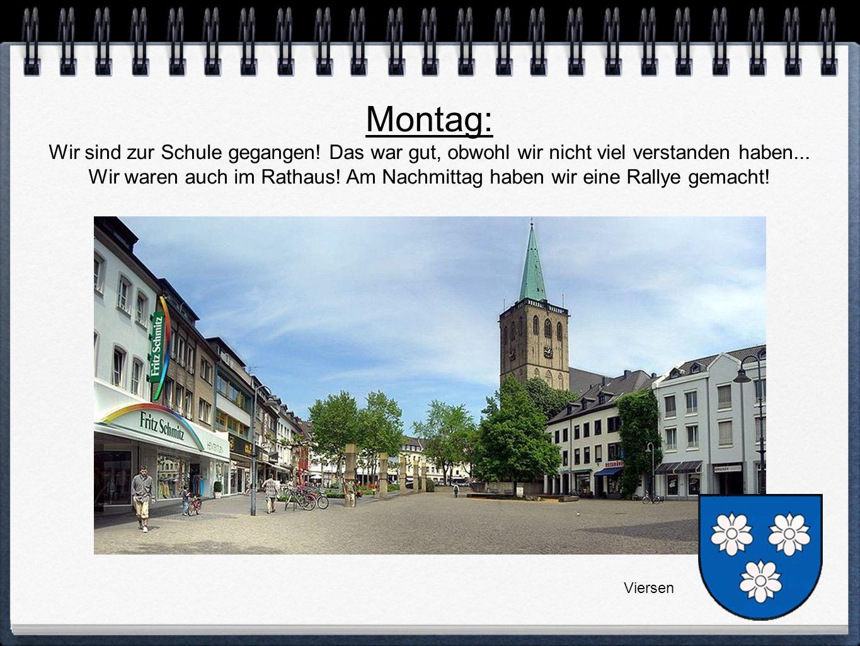 Montag: Wir sind zur Schule gegangen! Das war gut, obwohl wir nicht viel verstanden haben...