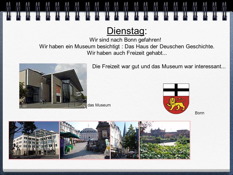 Dienstag: Wir sind nach Bonn gefahren!