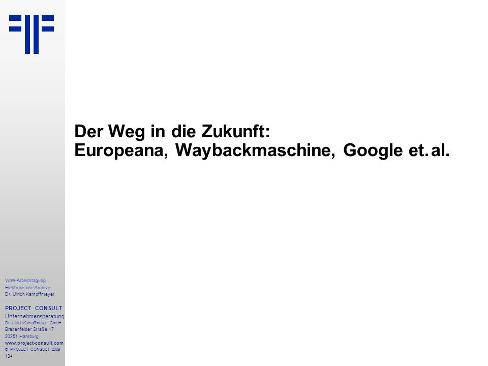 Der Weg in die Zukunft: Europeana, Waybackmaschine, Google et. al.