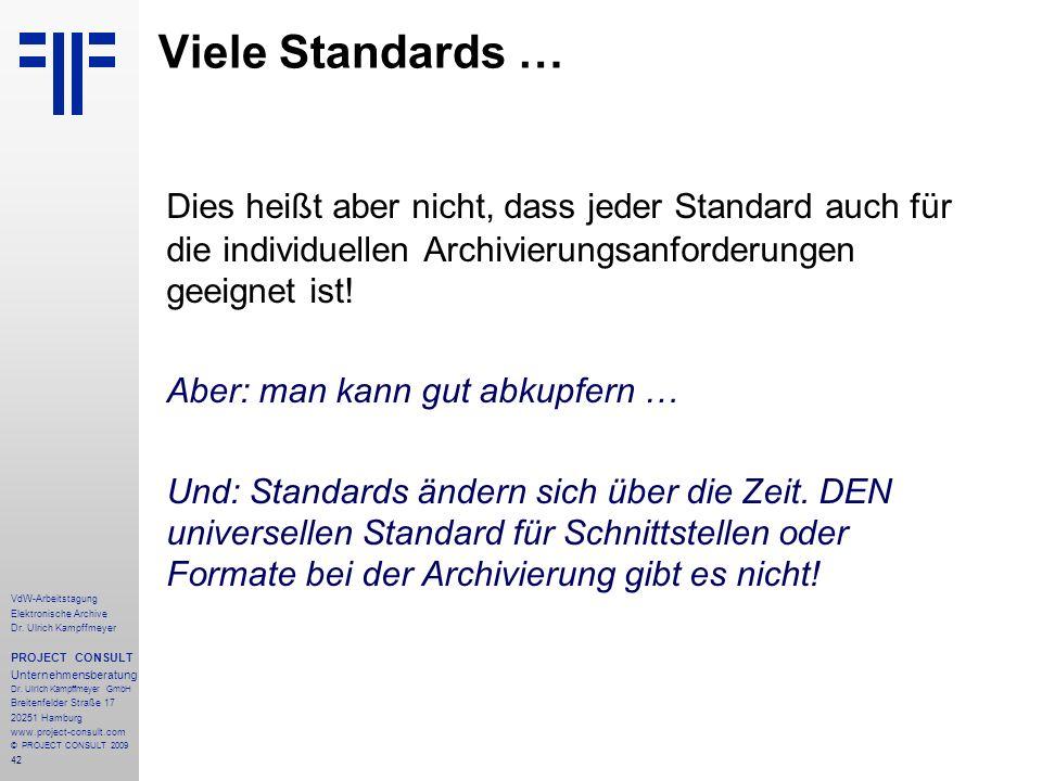 Viele Standards … Dies heißt aber nicht, dass jeder Standard auch für die individuellen Archivierungsanforderungen geeignet ist!