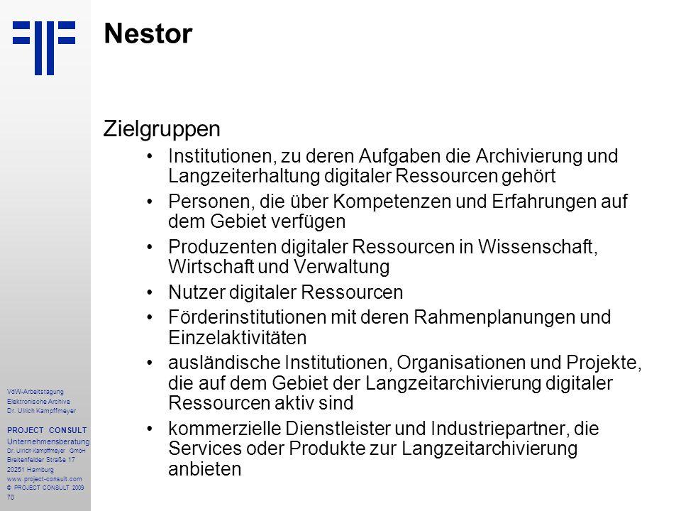 Nestor Zielgruppen. Institutionen, zu deren Aufgaben die Archivierung und Langzeiterhaltung digitaler Ressourcen gehört.