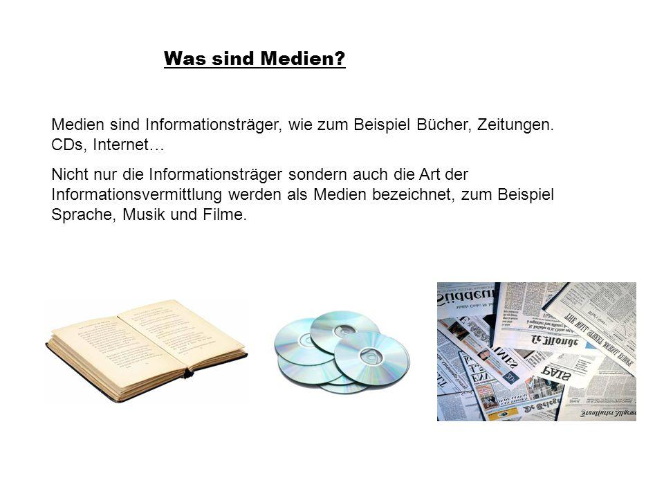 Was sind Medien Medien sind Informationsträger, wie zum Beispiel Bücher, Zeitungen. CDs, Internet…