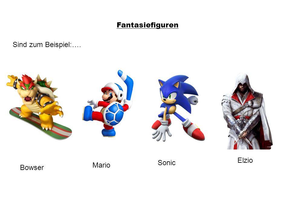 Fantasiefiguren Sind zum Beispiel:…. Elzio Sonic Mario Bowser