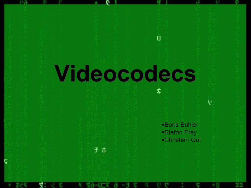 Videocodecs Boris Bühler Stefan Frey Christian Gut