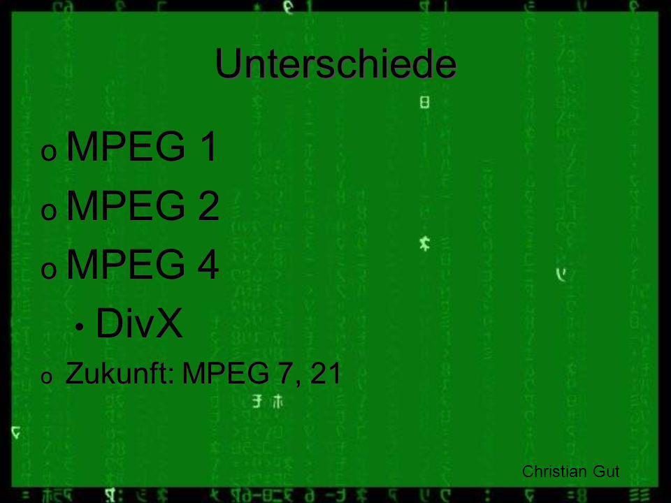 Unterschiede MPEG 1 MPEG 2 MPEG 4 DivX Zukunft: MPEG 7, 21