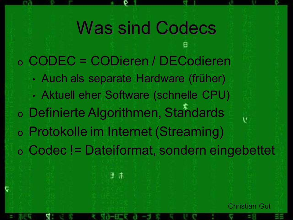 Was sind Codecs CODEC = CODieren / DECodieren