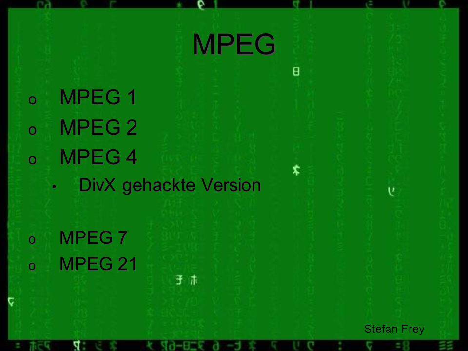 MPEG MPEG 1 MPEG 2 MPEG 4 DivX gehackte Version MPEG 7 MPEG 21