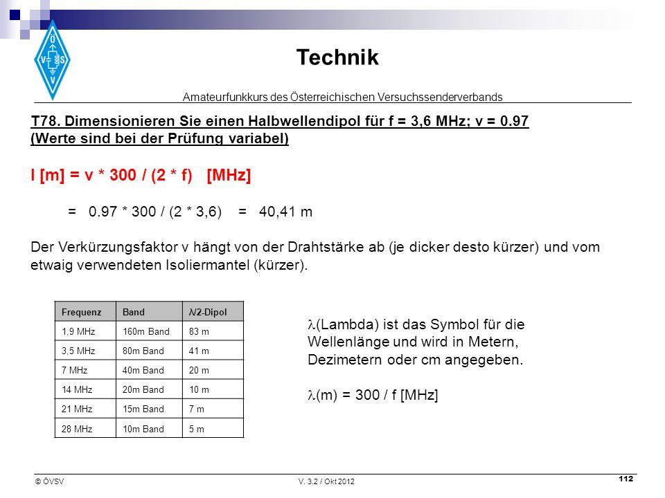 T78. Dimensionieren Sie einen Halbwellendipol für f = 3,6 MHz; v = 0