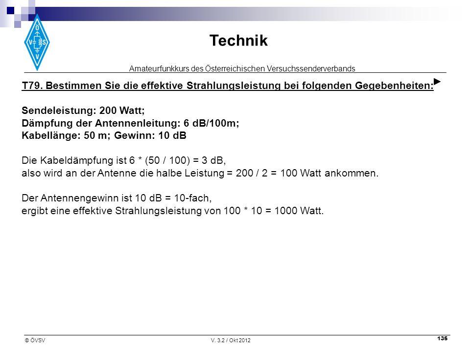 ► T79. Bestimmen Sie die effektive Strahlungsleistung bei folgenden Gegebenheiten: Sendeleistung: 200 Watt;