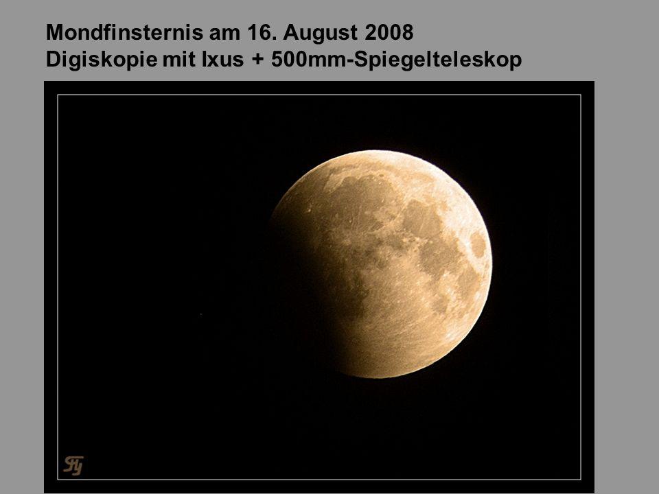 Mondfinsternis am 16. August 2008 Digiskopie mit Ixus + 500mm-Spiegelteleskop