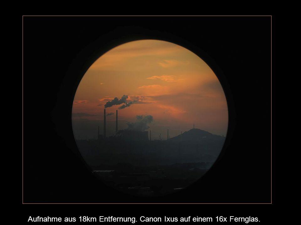 Aufnahme aus 18km Entfernung. Canon Ixus auf einem 16x Fernglas.