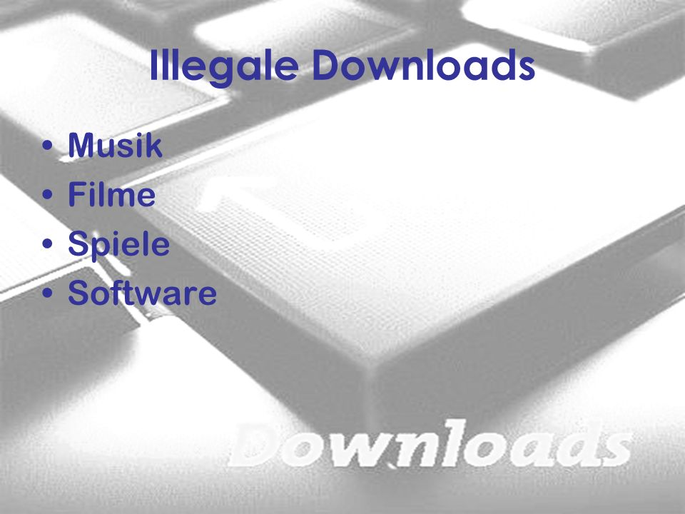 Illegale Downloads Musik Filme Spiele Software