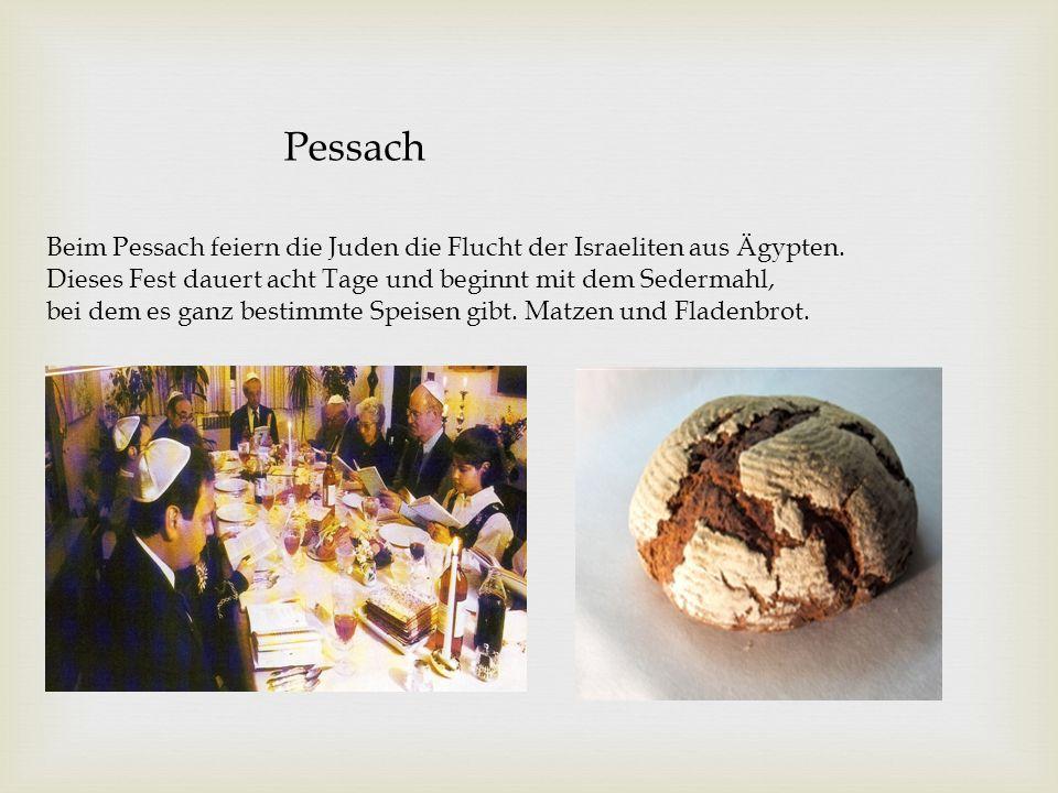 Pessach Beim Pessach feiern die Juden die Flucht der Israeliten aus Ägypten. Dieses Fest dauert acht Tage und beginnt mit dem Sedermahl,
