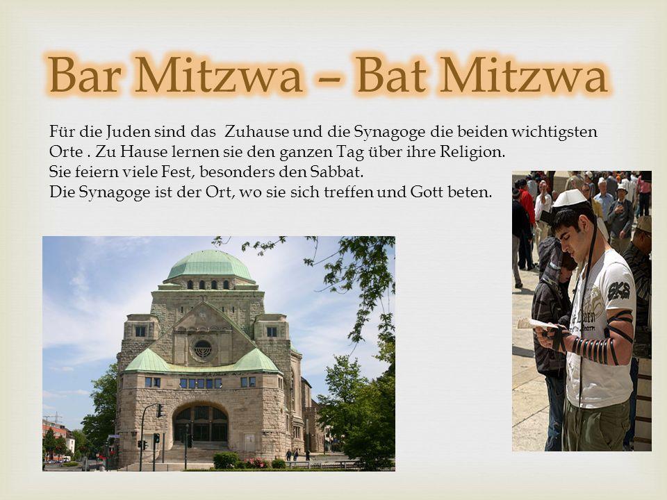 Bar Mitzwa – Bat Mitzwa Für die Juden sind das Zuhause und die Synagoge die beiden wichtigsten.
