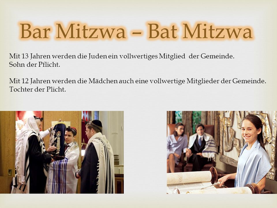 Bar Mitzwa – Bat Mitzwa Mit 13 Jahren werden die Juden ein vollwertiges Mitglied der Gemeinde. Sohn der Pflicht.
