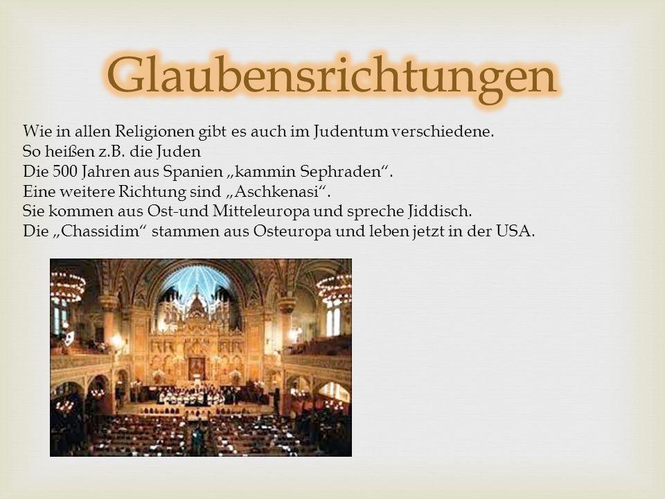 Glaubensrichtungen Wie in allen Religionen gibt es auch im Judentum verschiedene. So heißen z.B. die Juden.