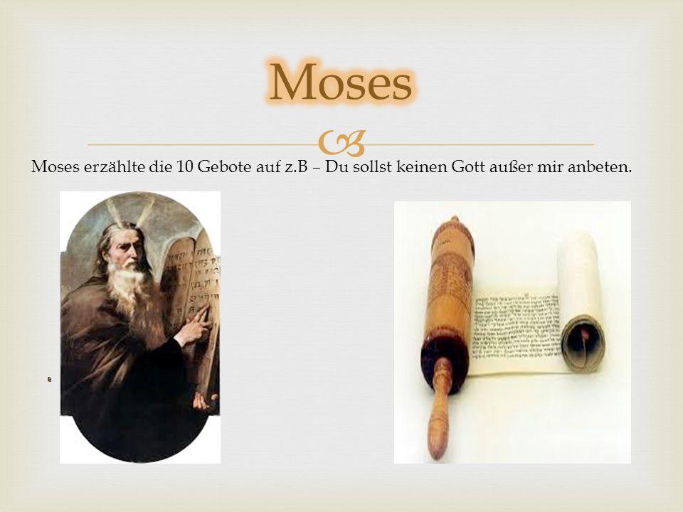 Moses Moses erzählte die 10 Gebote auf z.B – Du sollst keinen Gott außer mir anbeten.