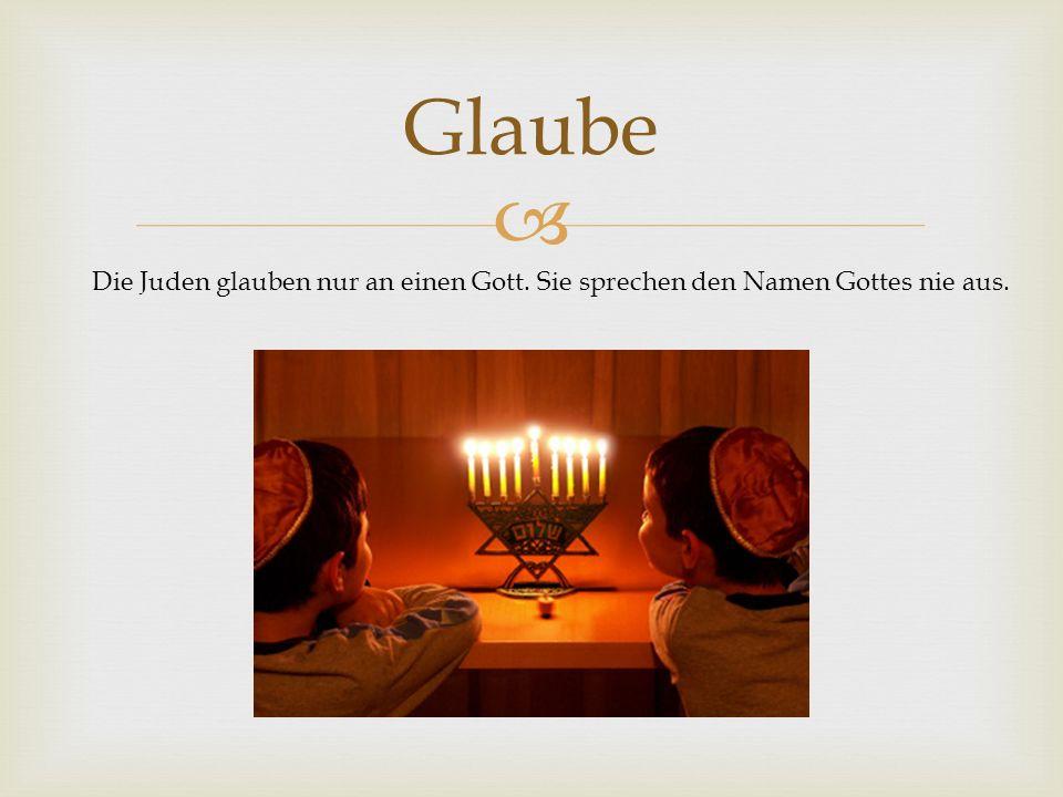 Glaube Die Juden glauben nur an einen Gott. Sie sprechen den Namen Gottes nie aus.