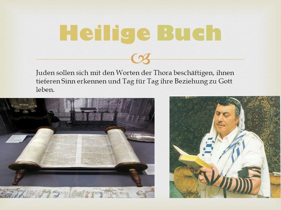 Heilige Buch Juden sollen sich mit den Worten der Thora beschäftigen, ihnen tieferen Sinn erkennen und Tag für Tag ihre Beziehung zu Gott leben.