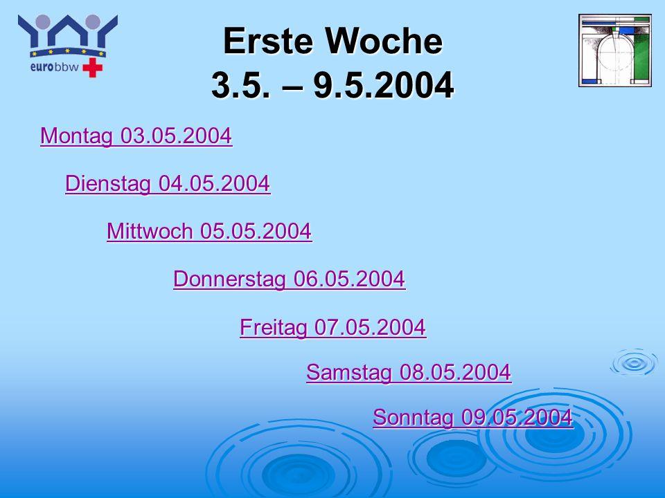 Erste Woche 3.5. – 9.5.2004 Montag 03.05.2004 Dienstag 04.05.2004