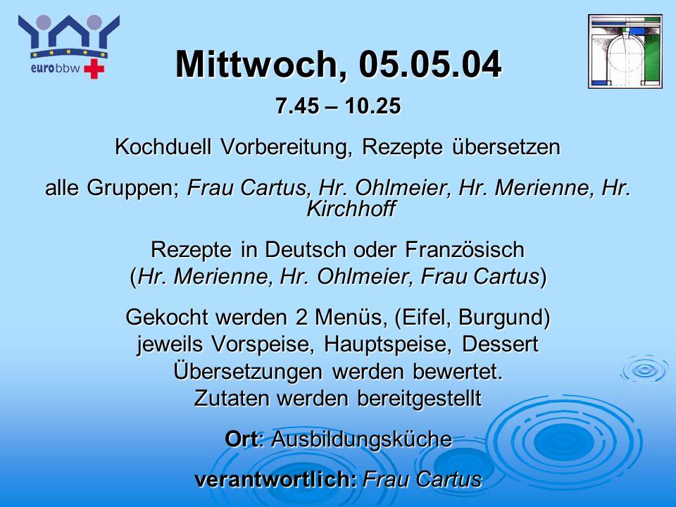Mittwoch, 05.05.04 7.45 – 10.25. Kochduell Vorbereitung, Rezepte übersetzen. alle Gruppen; Frau Cartus, Hr. Ohlmeier, Hr. Merienne, Hr. Kirchhoff.