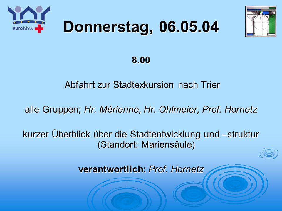 Donnerstag, 06.05.04 8.00 Abfahrt zur Stadtexkursion nach Trier