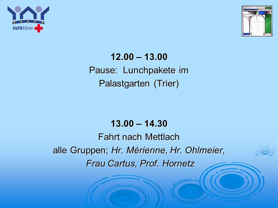 alle Gruppen; Hr. Mérienne, Hr. Ohlmeier, Frau Cartus, Prof. Hornetz