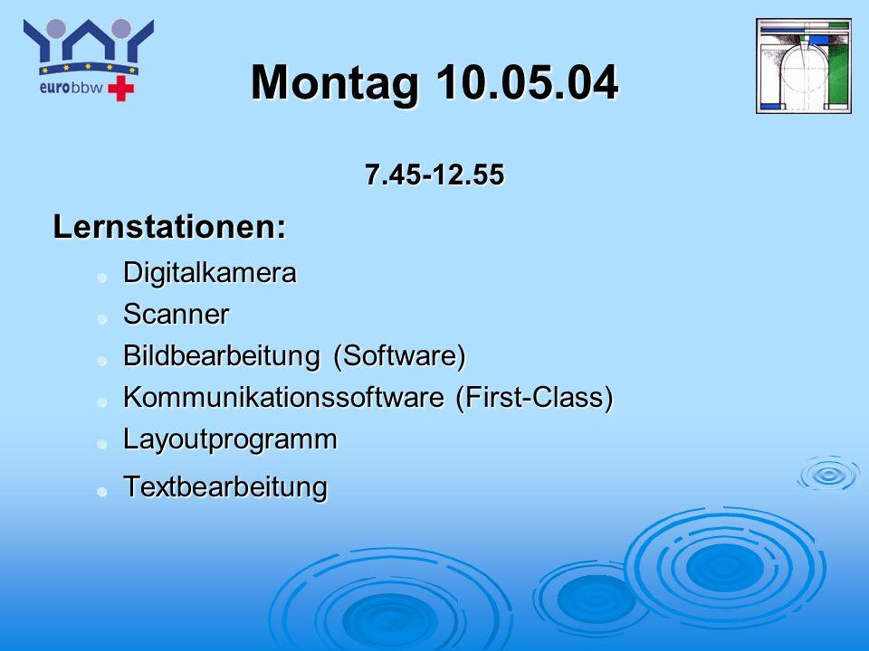 Montag 10.05.04 Lernstationen: 7.45-12.55 Digitalkamera Scanner