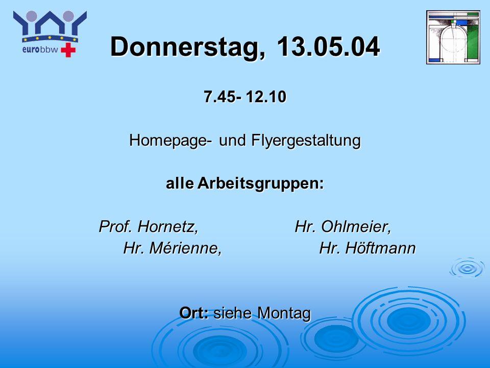 Donnerstag, 13.05.04 7.45- 12.10 Homepage- und Flyergestaltung