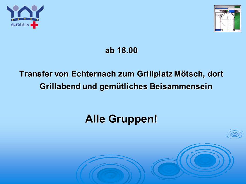 ab 18.00 Transfer von Echternach zum Grillplatz Mötsch, dort Grillabend und gemütliches Beisammensein.