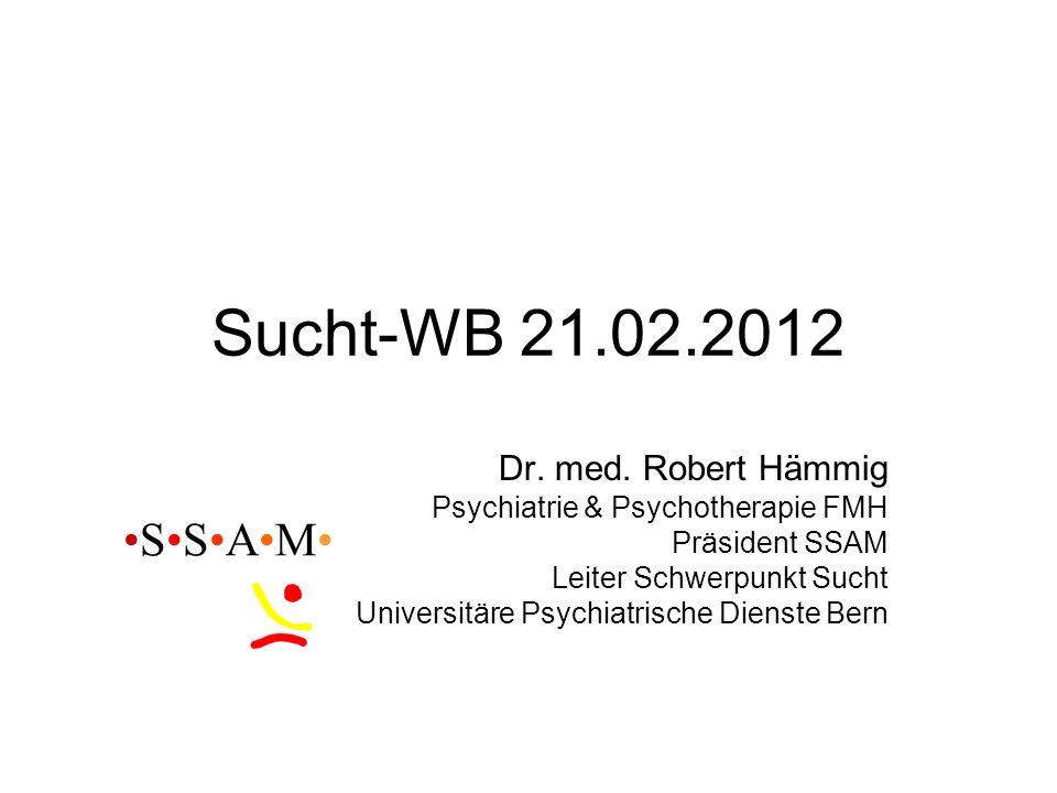 Sucht-WB 21.02.2012 •S•S•A•M• Dr. med. Robert Hämmig