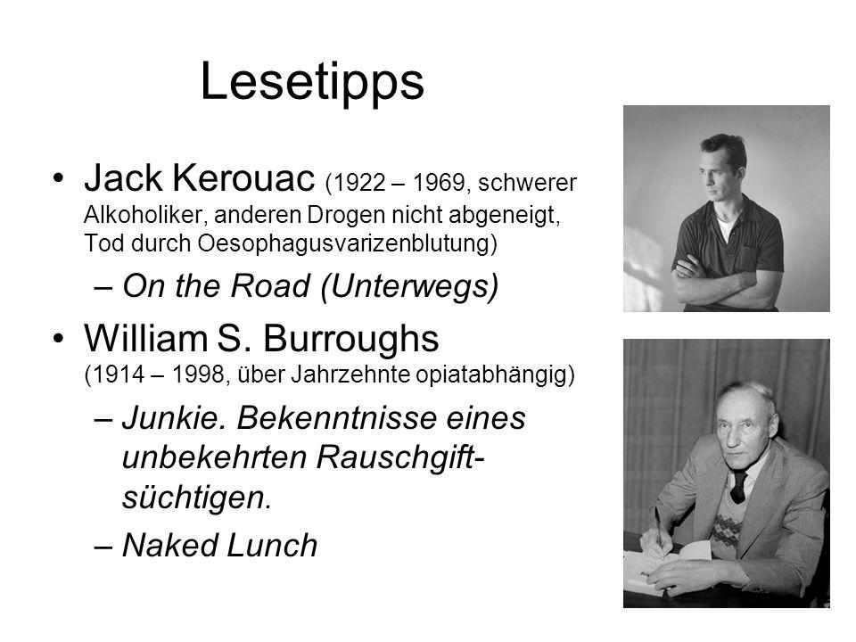 Lesetipps Jack Kerouac (1922 – 1969, schwerer Alkoholiker, anderen Drogen nicht abgeneigt, Tod durch Oesophagusvarizenblutung)