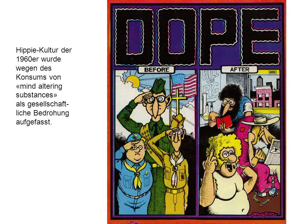 Hippie-Kultur der 1960er wurde wegen des Konsums von «mind altering substances» als gesellschaft-liche Bedrohung aufgefasst.