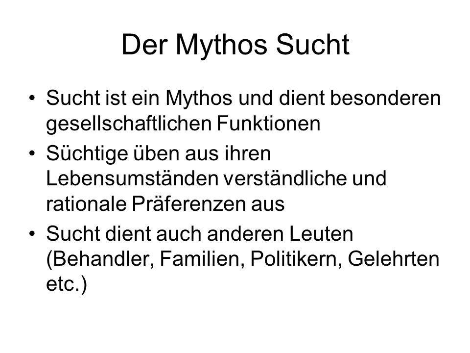 Der Mythos SuchtSucht ist ein Mythos und dient besonderen gesellschaftlichen Funktionen.