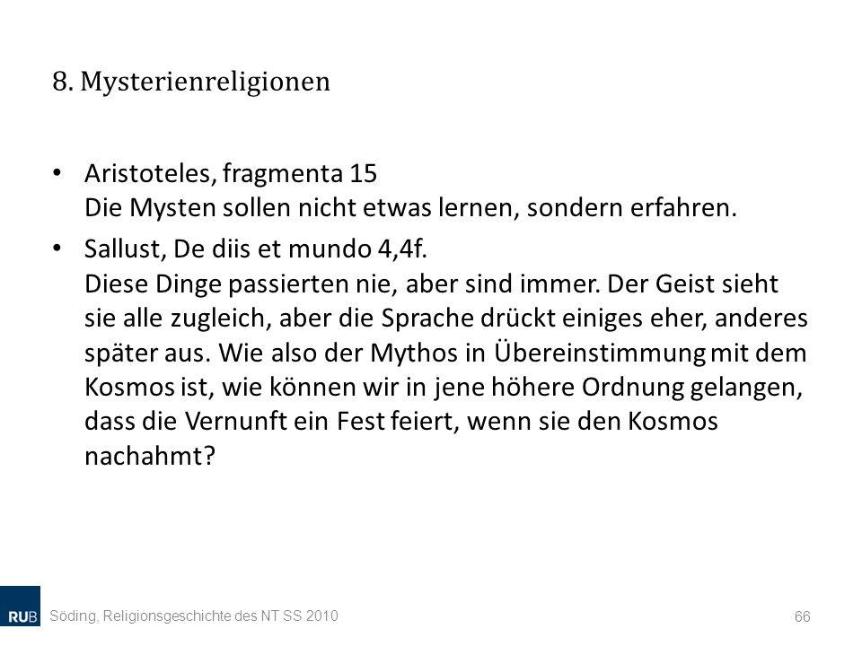 8. Mysterienreligionen Aristoteles, fragmenta 15 Die Mysten sollen nicht etwas lernen, sondern erfahren.