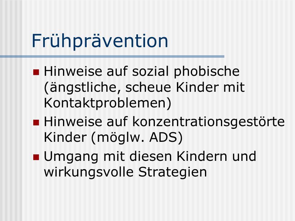 FrühpräventionHinweise auf sozial phobische (ängstliche, scheue Kinder mit Kontaktproblemen) Hinweise auf konzentrationsgestörte Kinder (möglw. ADS)