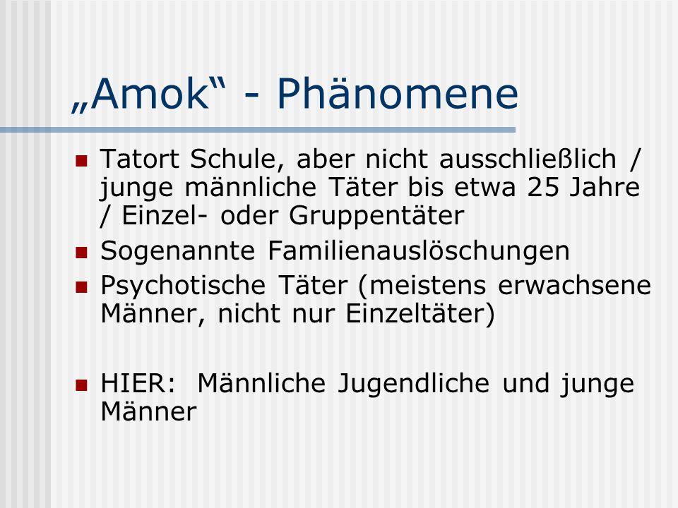 """""""Amok - PhänomeneTatort Schule, aber nicht ausschließlich / junge männliche Täter bis etwa 25 Jahre / Einzel- oder Gruppentäter."""